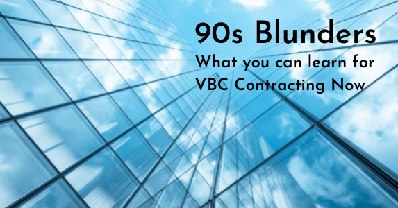 90's Blunders: What You Can Learn for VBC Contracting Now