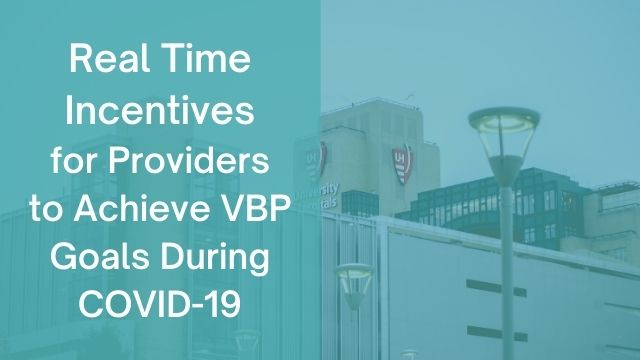 Real Time Incentives for Providers to Achieve VBP Goals During COVID-19